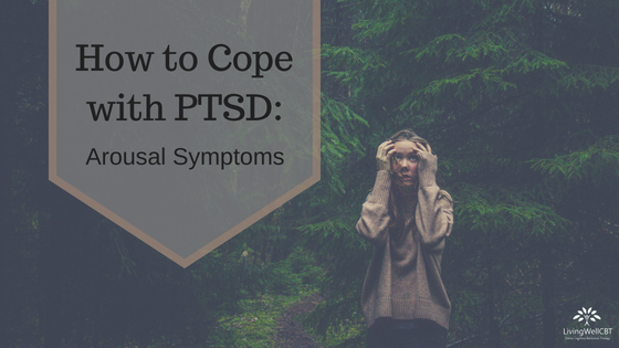 How to Cope with PTSD: Arousal Symptoms