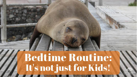 Bedtime Routine: It's not just for Kids!